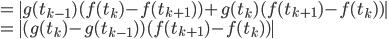 {\large =\  \mid g(t_{k-1}) (f(t_k) - f(t_{k+1})) + g(t_{k}) (f(t_{k+1}) - f(t_{k})) \mid \\ \large =\  \mid (g(t_{k}) - g(t_{k-1}))(f(t_{k+1}) - f(t_k)) \mid }
