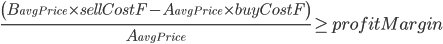 {\left( B_{avgPrice} \times sellCostF - A_{avgPrice} \times buyCostF \right) \over A_{avgPrice}} \ge profitMargin