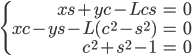 {\left\{\begin{align} xs + yc - Lcs &= 0 \\ xc - ys - L(c^2 - s^2) &= 0 \\ c^2 + s^2 - 1 &= 0 \end{align}\right.}