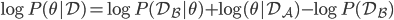 {\log P(\theta|\mathcal{D}) = \log P(\mathcal{D_B}|\theta) + \log(\theta|\mathcal{D_A}) - \log P(\mathcal{D_B})}