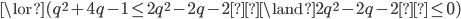 {\lor ( q^2+4q-1 \leq 2q^2-2q-2\land 2q^2-2q-2\leq 0 )}