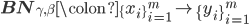 {\mathbf{BN}_{\gamma,\beta} \colon \{x_i\}_{i=1}^m \to \{y_i\}_{i=1}^m}