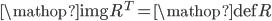 {\mathop{\rm img}\nolimits} {R^T} = {\mathop{\rm def}\nolimits} R