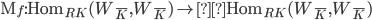 {\mathrm{M}_f:\mathrm{Hom}_{R_\overline{K}}(W_{\overline{K}},W_{\overline{K}}) \rightarrow \mathrm{Hom}_{R_\overline{K}}(W_{\overline{K}},W_{\overline{K}})}