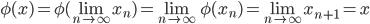 {\phi(x) = \phi(\lim_{n \rightarrow \infty}x_n) = \lim_{n \rightarrow \infty}\phi(x_n) = \lim_{n \rightarrow \infty} x_{n+1} = x}