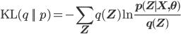 {\rm KL}(q \,||\, p) = - \sum_{\mathbf Z}q(\mathbf Z)\ln\frac{p(\mathbf Z \mid \mathbf X, \mathbf \theta)}{q(\mathbf Z)}