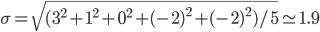 {\sigma = \sqrt{(3^2 + 1^2 + 0^2 + (-2)^2 + (-2)^2)/5} \simeq 1.9}
