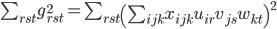 {\sum_{rst} g_{rst}^{2} = \sum_{rst}\left(\sum_{ijk}x_{ijk} u_{ir}v_{js}w_{kt}\right)^{2} }