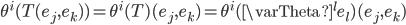 {\theta^i(T(e_j,e_k))=\theta^i(T)(e_j,e_k)=\theta^i(\varTheta^l e_l)(e_j,e_k)}