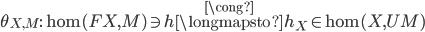 {\theta_{X, M} : \hom(FX, M) \ni h \stackrel{\cong}{\longmapsto} h_X \in \hom(X, UM)}