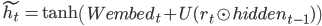 {\tilde{h_t} = \tanh \left( W embed_t + U (r_t \odot hidden_{t-1}) \right)}