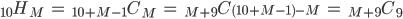 {}_{10} H _M \;\;=\;\; {}_{10+M-1} C _M \;\;=\;\; {}_{M+9} C _{(10+M-1)-M} \;\;=\;\; {}_{M+9} C _9