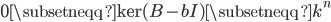 {0 \subsetneqq \operatorname{ker}(B - bI) \subsetneqq k^n}