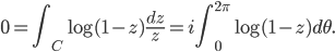 {0=\displaystyle\int_C\log(1-z)\frac{dz}{z}=i\displaystyle\int_0^{2\pi}\log(1-z)d\theta.}