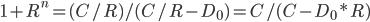 {1 + R}^n =(C/R)/(C/R - D_0) = C/(C - D_0 * R)
