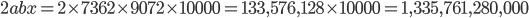 {2abx=2 \times 7362 \times 9072 \times 10000 =133,576,128 \times 10000 = 1,335,761,280,000}