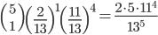 {5 \choose 1}\left(\frac{2}{13}\right)^1\left(\frac{11}{13}\right)^4=\frac{2\cdot5\cdot11^4}{13^5}
