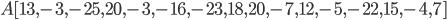 {A[13,-3,-25,20,-3,-16,-23,18,20,-7,12,-5,-22,15,-4,7]}