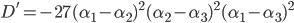 {D'=-27(\alpha_1-\alpha_2)^2(\alpha_2-\alpha_3)^2(\alpha_1-\alpha_3)^2}