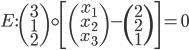 {E:} \begin{pmatrix} 3 \\ 1 \\ 2 \end{pmatrix} \circ \left[\begin{pmatrix} x_1 \\ x_2 \\ x_3 \end{pmatrix} - \begin{pmatrix} 2 \\ 2 \\ 1 \end{pmatrix}\right] = 0