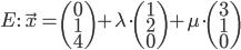 {E:} \quad \vec{x} = \begin{pmatrix} 0 \\ 1 \\ 4 \end{pmatrix} + \lambda \cdot \begin{pmatrix} 1 \\ 2 \\ 0 \end{pmatrix} + \mu \cdot \begin{pmatrix} 3 \\ 1 \\ 0 \end{pmatrix}