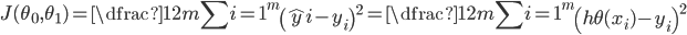 {J(\theta_0, \theta_1) = \dfrac {1}{2m} \displaystyle \sum {i=1}^m \left ( \hat{y}{i}- y_{i} \right)^2 = \dfrac {1}{2m} \displaystyle \sum {i=1}^m \left (h\theta (x_{i}) - y_{i} \right)^2}