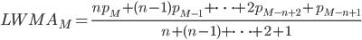 {LWMA}_{M} = { n p_{M} + (n-1) p_{M-1} + \cdots + 2 p_{M-n+2} + p_{M-n+1} \over n + (n-1) + \cdots + 2 + 1}