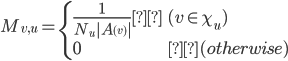 {M_{v,u}=\begin{cases}\frac{1}{N_u|A_{(v)}|}  & (v\in \chi_u) \ 0 & (otherwise) \end{cases}}