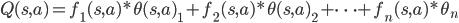 {Q(s,a) = f_1(s,a) * \theta(s,a)_1 + f_2(s,a) * \theta(s,a)_2 + \cdots + f_n(s,a) * \theta_n}