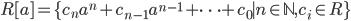 {R[a]=\{c_na^n + c_{n-1}a^{n-1} + \cdots + c_0 \mid n \in \mathbb{N}, c_i\in R \}}