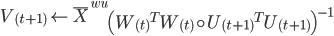 {V_{(t+1)} \leftarrow \bar{X}^{wu}\left({W_{(t)}}^{T}W_{(t)} \circ {U_{(t+1)}}^{T}U_{(t+1)}\right)^{-1}}