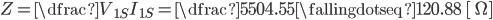 {Z=dfrac{V_{1S}}{I_{1S}}=dfrac{550}{4.55}fallingdotseq 120.88{m ~[ Omega ]}}
