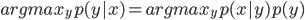 {arg max_y p(y|x) = arg max_y p(x|y)p(y)}