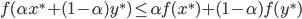 {f(\alpha x^* + (1 - \alpha)y^*) \leq \alpha f(x^*) + (1-\alpha)f(y^*) }