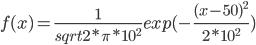 {f(x) = \frac{1}{sqrt{2 * \pi * 10^{2}}}exp(-\frac{(x - 50)^{2}}{2 * 10^{2}})}