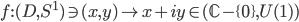 {f:(D,S^1)\ni (x,y)\mapsto x+iy\in(\mathbb{C}-\{0\},U(1))}