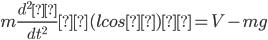 {m \frac{ d^2}{ dt^2} (lcosθ)= V-mg}
