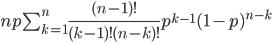 {np\sum_{k=1}^n \frac{(n-1)!}{(k-1)!(n-k)!} p^{k-1}(1-p)^{n-k}}
