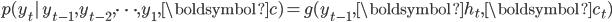 {p(y_t | \, y_{t - 1} , y_{t - 2} , \cdots , y_1, \boldsymbol{c}) = g(y_{t-1}, \boldsymbol{h}_t, \boldsymbol{c}_t)}