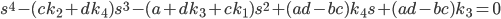 {s^4 -(ck_2 + dk_4)s^3 - (a+dk_3 + ck_1)s^2 + (ad-bc)k_4 s + (ad-bc)k_3 = 0}