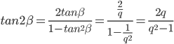 {tan 2\beta = \frac{2tan \beta} {1-tan^2 \beta} = \frac {\frac {2} {q}} {1-\frac {1} {q^2}} = \frac {2q} {q^2-1}}