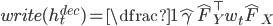 {write(h^{dec}_t) = \dfrac{1}{\hat \gamma}{\hat F}_Y^{\top} w_t {\hat F}_X}