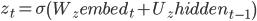 {z_t = \sigma \left( W_z embed_t + U_z hidden_{t-1} \right)}