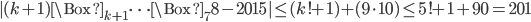 |(k+1)\Box_{k+1}\cdots\Box_78-2015|\leq (k!+1)+(9\cdot10)\leq 5!+1+90=201