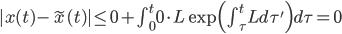 |x(t) - \tilde{x}(t)|  \leq 0+ \int_{0}^{t} 0 \cdot  L\exp \Big( \int_{\tau}^{t}  L d \tau' \Big) d \tau =0