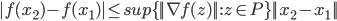 |f(x_2)-f(x_1)|\leq sup\{||\nabla f(z)||:z\in P\}||x_2-x_1||