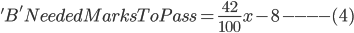 'B' Needed Marks To Pass = \frac{42}{100}x-8----(4)
