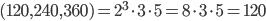 (120, 240, 360)= 2^3 \cdot 3\cdot 5= 8\cdot 3\cdot 5=120