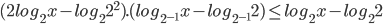 (2log_2 x-log_22^2).(log_{2^{-1}}x-log_{2^{-1}}2)\leq log_2x-log_22