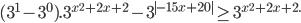 (3^1-3^0).3^{x^2+2x+2}-3^{ -15x+20 } \geq 3^{x^2+2x+2.}